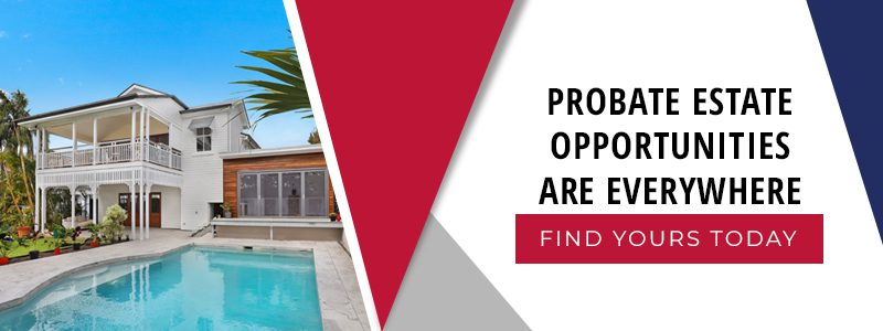 Probate real estate opportunities are everywhere.
